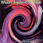 Frank Rogala Mixes Against Nature