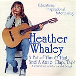 Heather Whaley A Bit of This & That, And A Snap, Clap, Tap: A Collection Of Stories And Songs 2 CD