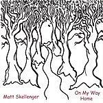 Matt Skellenger On My Way Home