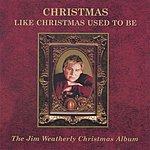 Jim Weatherly Christmas Like Christmas Used To Be
