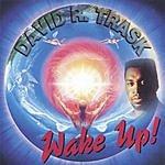 David R. Trask Wake Up!
