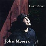 John Moossa Last Night