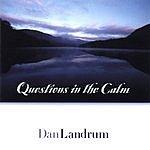 Dan Landrum Questions In The Calm