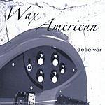 Wax American Deceiver