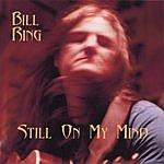 Bill Ring Still On My Mind