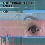 Joey Astrounauts And Angels