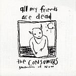 Consumers All My Friends Are Dead