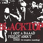 Blacktop Band I've Got A Baaad Feelin' About This: The Complete Recordings