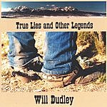 Will Dudley True Lies And Other Legends