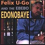 Felix U-Go & The Ebebo Edonobaye