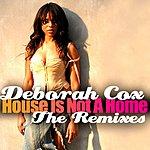Deborah Cox House Is Not A Home: The Remixes