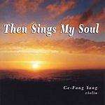 Ge-Fang Yang Then Sings My Soul