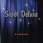 Super Deluxe Famous