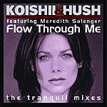 Koishii & Hush Flow Through Me