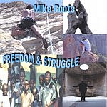 Mike Roots Freedom & Struggle
