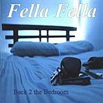 Fella Fella 2nite: Back To The Bed Room