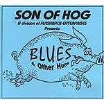 Son Of Hog Blues And Other Hues