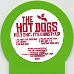 The Hot Dogs Holy S**t, It's Christmas!