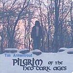 Tim Armentrout Pilgrim Of The Neo-Dark Ages