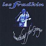 Les Fradkin Something For George