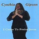 Cynthia Gipson I Came To Praise Jesus