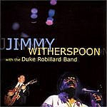 Jimmy Witherspoon Jimmy Witherspoon With The Duke Robillard Band