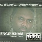 The Loyal Servant Engsusnam (In Jesus Name)