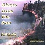 bob grubel Rivers From The Sun