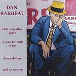 Dan Barbeau Half A Nicotine Patch, A Quarter Tank Of Gas, Seven Dollars And No Woman.