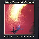 bob grubel Keep The Light Burning