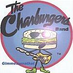 The Charburgers Band Gimmesumathat