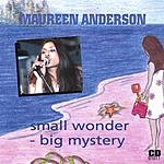 Maureen Anderson Small Wonder - Big Mystery