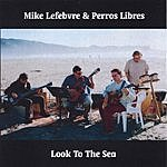 Mike Lefebvre Look To The Sea