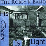 The Robby K Band His Burden Is Light