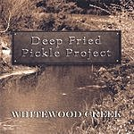 Deep Fried Pickle Project Whitewood Creek