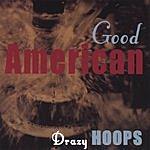 Drazy Hoops Good American