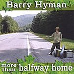 Barry Hyman More Than Halfway Home