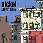 Nickel Stupid Thing
