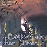 E.E. Pointer ...Better Late, Than Never...