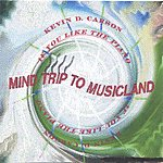 Kevin D. Carson Mind Trip To Musicland: If You Like The Piano