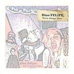 Dino Felipe We're Always Here (Parental Advisory)