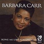 Barbara Carr Bone Me Like You Own Me