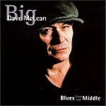 Big Dave McLean Blues From The Middle