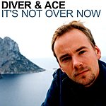 Diver & Ace It's Not Over Now (The Mixes)