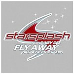 Starsplash Fly Away (Owner Of Your Heart) (Single)