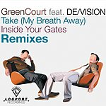 Green Court Take (My Breath Away)/Inside Your Gates - Remixes