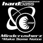 Mindcrusherz Make Some Noize