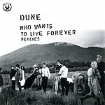 Dune Who Wants To Live Forever (Remixes)