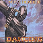 Music Remixer Dancing With Tears In My Eyes