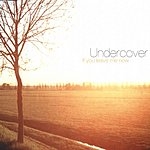 Undercover If You Leave Me Now (Maxi-Single)